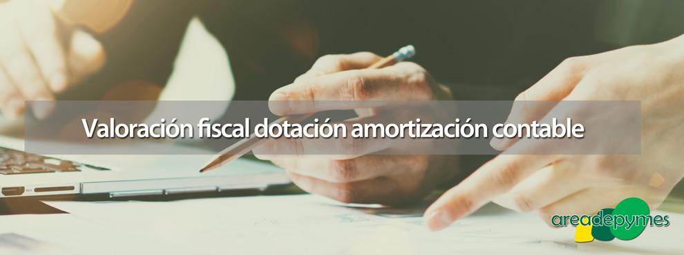 Valoración fiscal dotación a la amortización