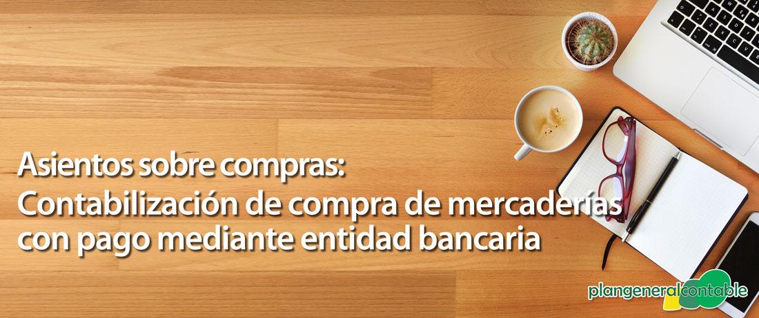 Contabilización de compra de mercaderías con pago mediante entidad bancaria