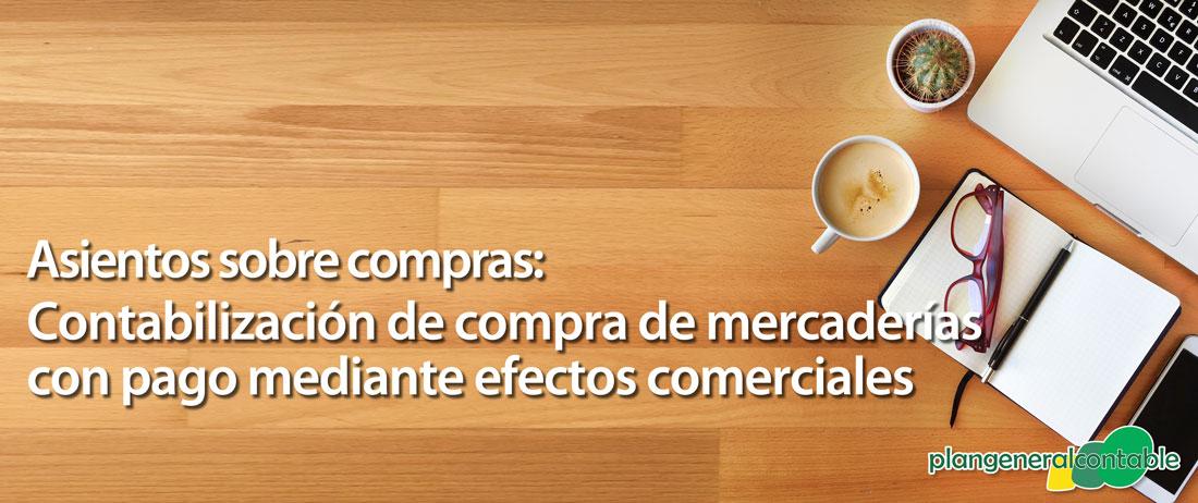 Contabilización de compra de mercaderías con pago mediante efectos comerciales