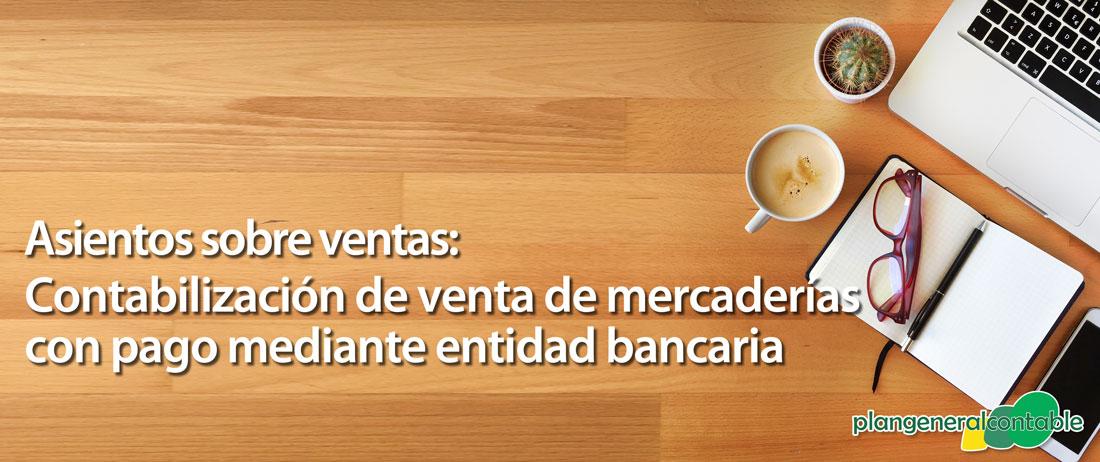 Contabilización de venta de mercaderías con pago mediante entidad bancaria