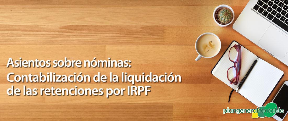 Contabilización de la liquidación de las retenciones por I.R.P.F.